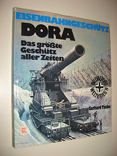 Eisenbahngeschutz Dora: D. grosste Geschutz aller Zeiten (German Edition): Taube, Gerhard