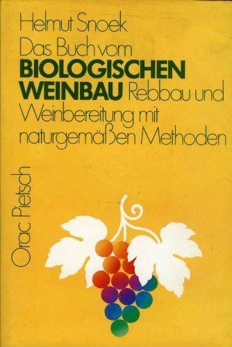 Das Buch vom Biologischen Weinbau. Rebbau und Weinbereitung mit naturgemäßen Methoden: ...