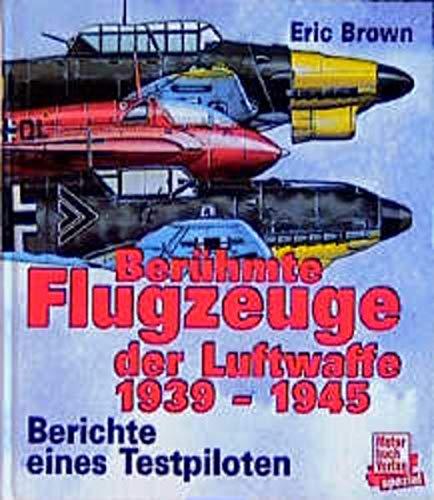 9783879438464: Berühmte Flugzeuge der Luftwaffe 1939 - 1945. Sonderausgabe: Berichte eines Testpiloten