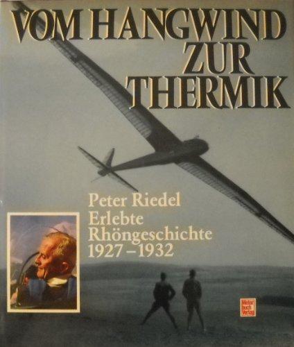 Vom Hangwind zur Thermik: Erlebte Rhöngeschichte 1927 - 1932: Riedel, Peter.