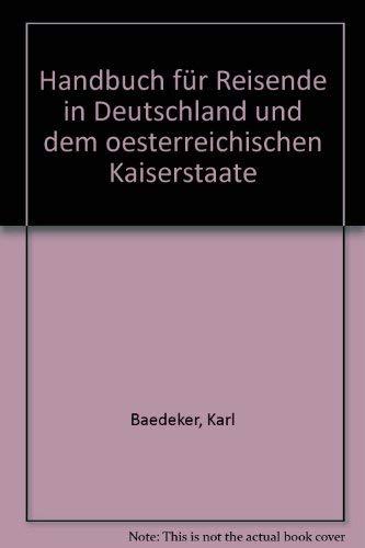Handbuch für Reisende in Deutschland und dem: Baedeker, Karl