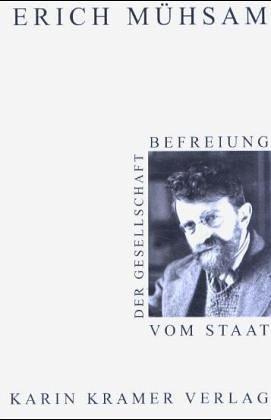 Befreiung der Gesellschaft vom Staat (German Edition): Erich Muhsam