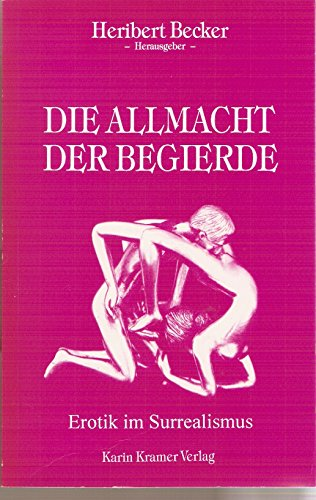 9783879561612: Die Allmacht der Begierde. Erotik im Surrealismus