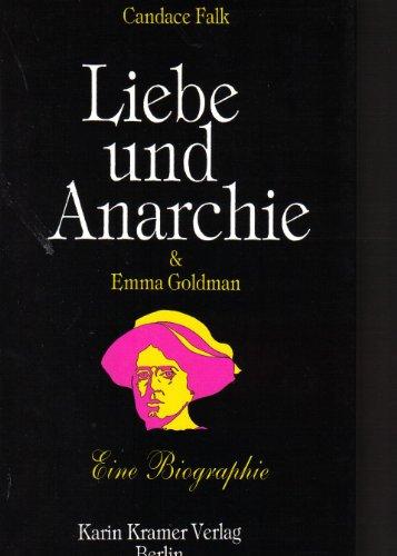 Liebe und Anarchie & Emma Goldman. Ein erotischer Briefwechsel. Eine Biographie. - Falk, Candace