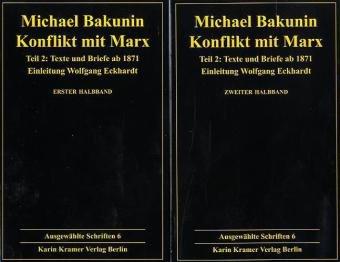 Konflikt mit Marx 2. Ausgewählte Schriften Bd. 6: Michail A. Bakunin