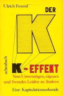 9783879587056: Der K- Effekt. Vom Unvermögen, eigenes und fremdes Leiden zu lindern