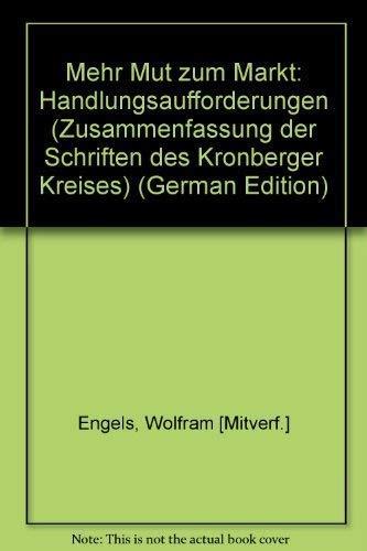 Mehr Mut Zum Markt: Handlungsaufforderungen Zusammenfassung der: Engels, Wolfram; Kronberger