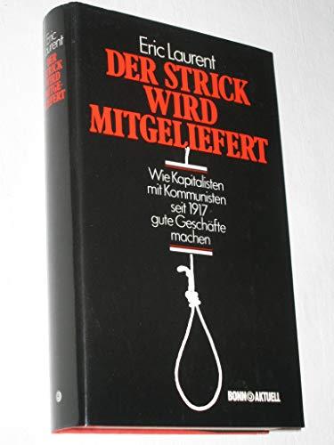 9783879592883: Der Strick wird mitgeliefert. Wie Kapitalisten mit Kommunisten seit 1917 gute Gesch�fte machen