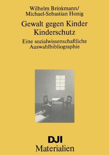 Gewalt gegen Kinder-Kinderschutz: Eine sozialwissenschaftliche Auswahlbibliographie (DJI: Brinkmann, Wilhelm