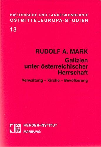9783879692323: Galizien unter österreichischer Herrschaft: Verwaltung, Kirche, Bevölkerung (Historische und landeskundliche Ostmitteleuropa-Studien) (German Edition)