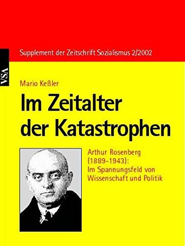 9783879759729: Im Zeitalter der Katastrophen: Arthur Rosenberg (1889-1943): Im Spannungsfeld von Wissenschaft und Politik