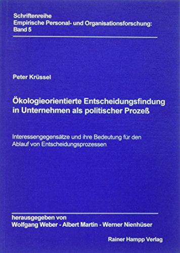 9783879881550: Ökologieorientierte Entscheidungsfindung in Unternehem als politischer Prozeß. Interessengegensätze und ihre Bedeutung für den Ablauf von Entscheidungsprozessen. (=Empirische Personal- und Organisationsforschung; Band 5).