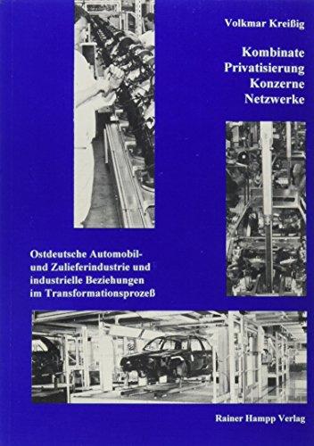 9783879881741: Kombinate - Privatisierung - Konzerne - Netzwerke: Ostdeutsche Automobil- und Zulieferindustrie und industrielle Beziehungen im Transformationsprozess