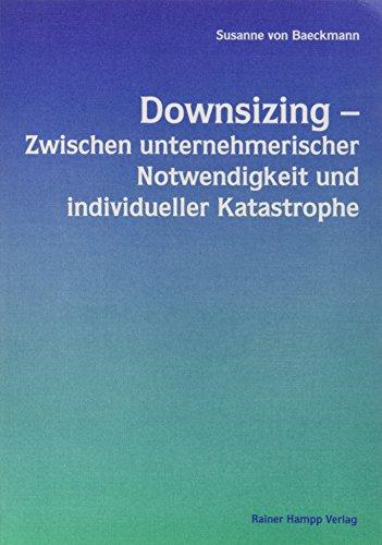 9783879883363: Downsizing - Zwischen unternehmerischer Notwendigkeit und individueller Katastrophe. Eine Studie zum Personalabbau in deutschen Unternehmen.