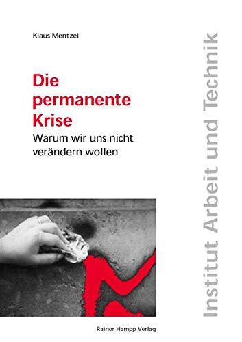 Die permanente Krise: Warum wir uns nicht verändern wollen - Klaus Mentzel