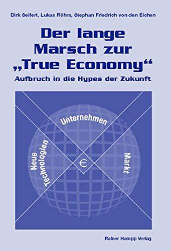 9783879888139: Der lange Marsch zur 'True Economy'. Aufbruch in die Hypes der Zukunft
