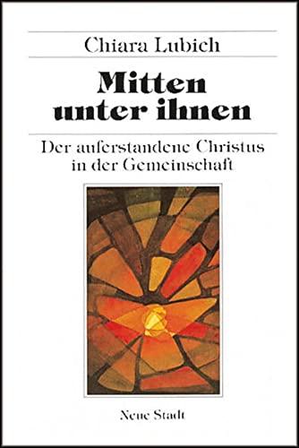 Mitten unter ihnen: Der auferstandene Christus in der Gemeinschaft (Spiritualität) - Lubich Chiara, Hemmerle Klaus, Assmus Dietlinde