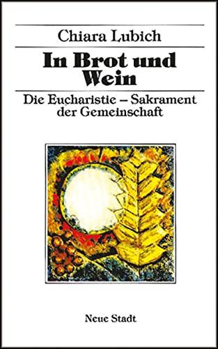 In Brot und Wein: Die Eucharistie - Sakrament der Gemeinschaft (Spiritualität) - Lubich, Chiara