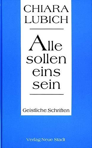 Alle sollen eins sein : geistliche Schriften. Schriftenreihe der Fokolar-Bewegung - Lubich, Chiara