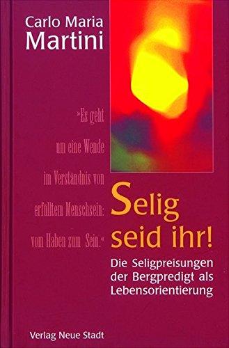9783879965502: Selig seid ihr!: Die Seligpreisungen der Bergpredigt als Lebensprogramm