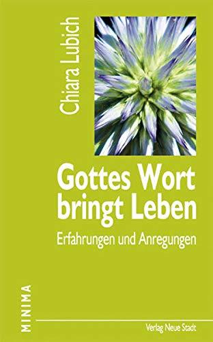 Gottes Wort bringt Leben : Erfahrungen und Anregungen. [Zsstellung und Übertr. aus dem Ital.: Gudrun Griesmayr] / Minima - Lubich, Chiara