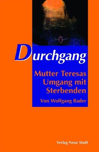 Durchgang: Mutter Teresas Umgang mit Sterbenden - Wolfgang Bader