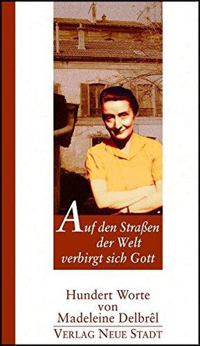 9783879965922: Auf den Straßen der Welt verbirgt sich Gott: Hundert Worte von Madeleine Delbrel