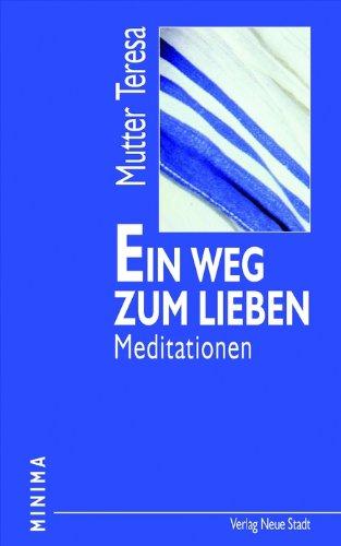 Ein Weg zum Lieben: Meditationen - Mutter Teresa
