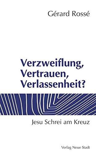 9783879966929: Verzweiflung, Vertrauen, Verlassenheit? Jesu Schrei am Kreuz.