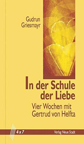 In Der Schule Der Liebe: Vier Wochen Mit Gertrud Von Helfta - Griesmayr, Gudrun; Griesmayr, Gudrun
