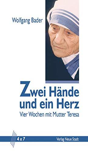 Zwei Hände und ein Herz: Vier Wochen mit Mutter Teresa