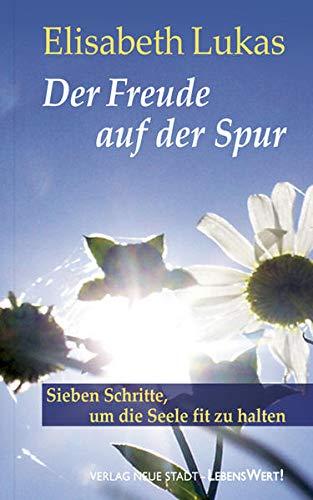 9783879967971: Der Freude auf der Spur: Sieben Schritte, um die Seele fit zu halten