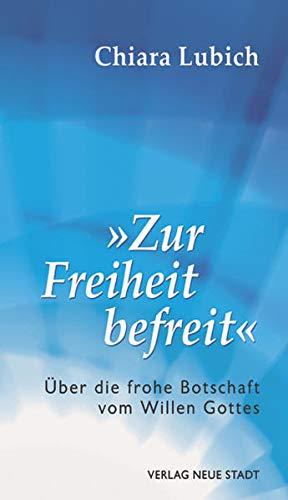 """""""Zur Freiheit befreit"""": Über die frohe Botschaft vom Willen Gottes: Lubich, Chiara"""