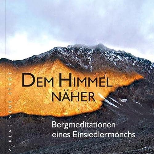 9783879969524: Dem Himmel näher: Bergmeditationen eines Einsiedlers