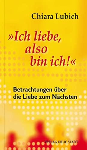 """""""Ich liebe, also bin ich!"""": Betrachtungen über die Liebe zum Nächsten: Lubich, ..."""