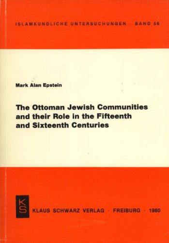 The Ottoman Jewish communities and their role in the fifteenth and sixteenth centuries: Epstein, ...