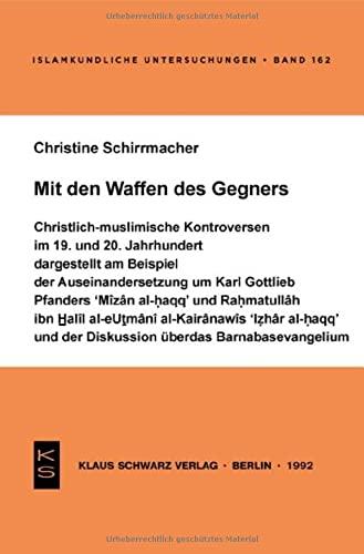Mit den Waffen des Gegners: Christlich-muslimische Kontroversen: Christine Schirrmacher