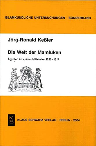 9783879973194: Die Welt der Mamluken: Ägypten im späten Mittelalter 1250-1517 (Islamkundliche Untersuchungen)