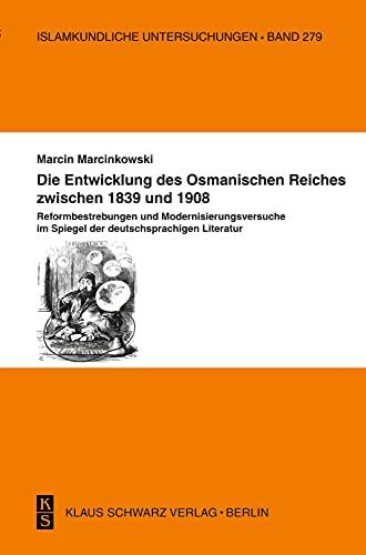 9783879973422: Die Entwicklung des Osmanischen Reiches zwischen 1839 und 1908: Reformbestrebungen und Modernisierungsversuche im Spiegel der deutschsprachigen Literatur (Livre en allemand)