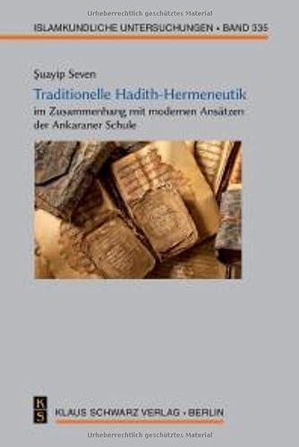 Traditionelle Hadith-Hermeneutik im Zusammenhang mit modernen Ansätzen der Ankaraner Schule (...