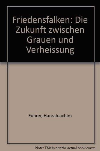 Friedensfalken. Die Zukunft zwischen Grauen und Verheißung: Führer, Hans-Joachim