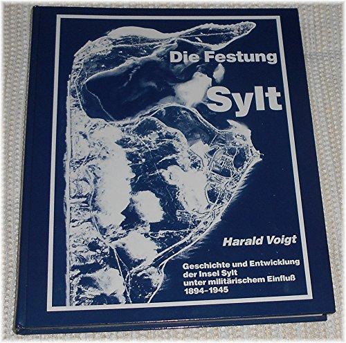 9783880071896: Die Festung Sylt, Geschichte und Entwicklung der Insel Sylt unter militärischem Einfluß 1894-1945