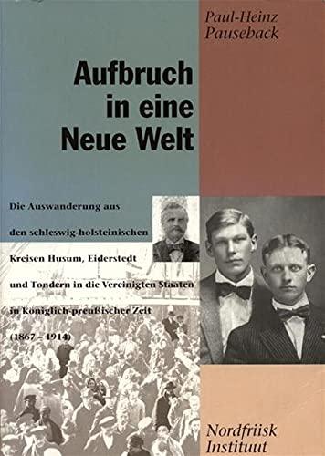 """9783880072299: Der Aufbruch in eine """"Neue Welt"""": Die Auswanderung aus den schleswig-holsteinischen Kreisen Husum, Eiderstedt und Tondern in die Vereinigten Staaten ... (Nordfriisk Instituut) (German Edition)"""