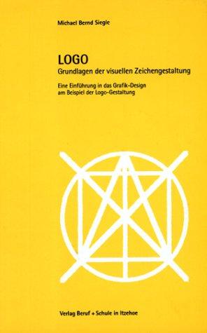 9783880135918: LOGO. Grundlagen der visuellen Zeichengestaltung. Eine Einführung in das Grafik-Design am Beispiel der Logo-Gestaltung.