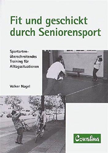 9783880203006: Fit und geschickt durch Seniorensport: Sportartenüberschreitendes Training für Alltagssituationen