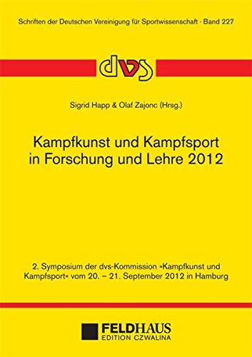 """Kampfkunst und Kampfsport in Forschung und Lehre 2012: 2. Symposium der Kommission """"Kampfkunst ..."""