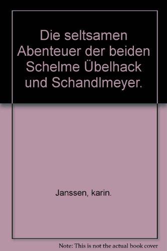Die seltsamen Abenteuer der Schelme Übelhack und: Janssen, Karin: