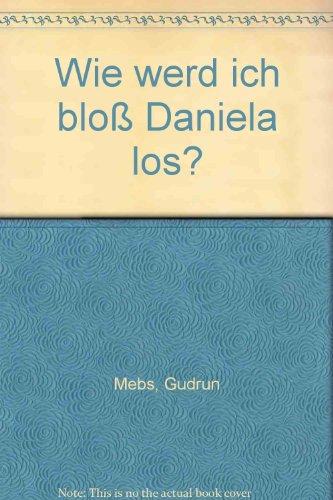 9783880252400: Wie werd' ich bloss Daniela los?