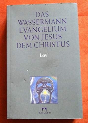 9783880340411: Das Wassermann Evangelium von Jesus dem Christus. Die philosophische und praktische Grundlage der Religion des Wassermann-Zeitalters und der ... entnommen und aufgeschrieben von Levi