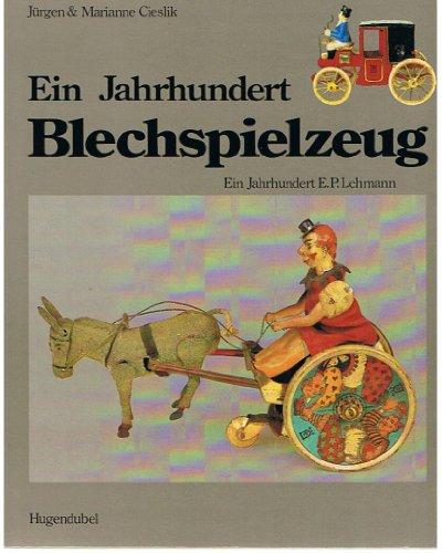 9783880340886: Ein Jahrhundert Blechspielzeug. Ein Jahrhundert E. P. Lehmann.
